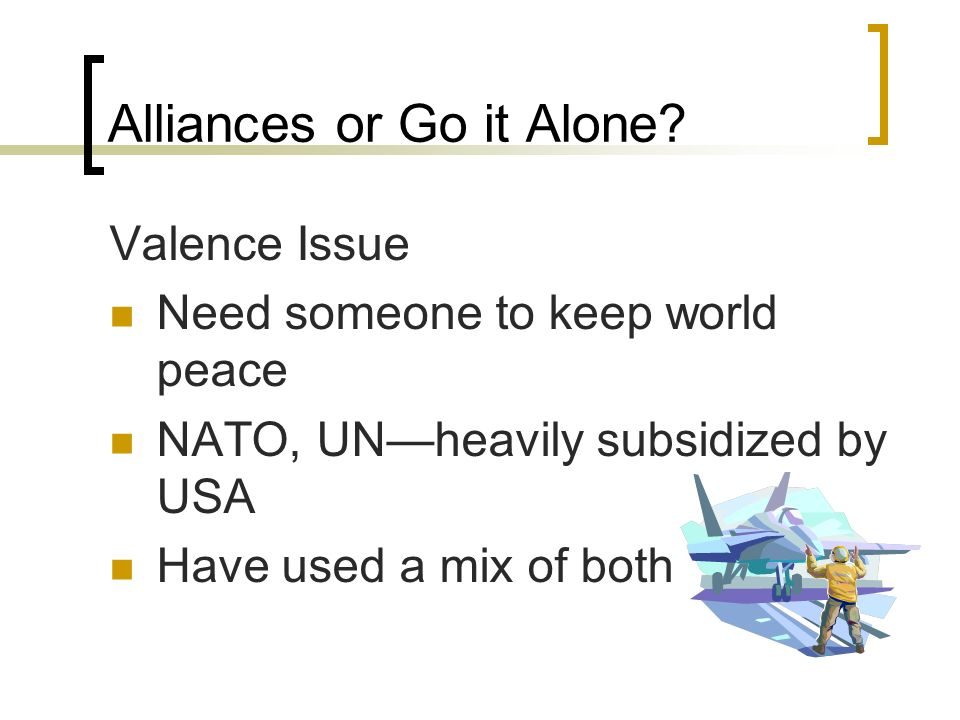 Alliances or Go it Alone.