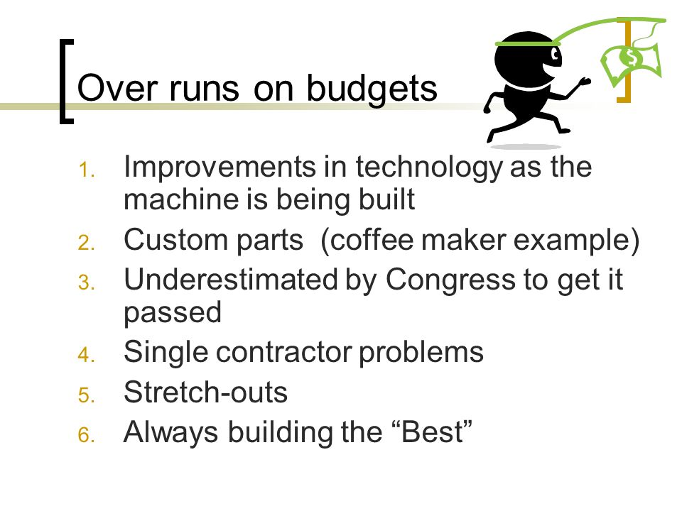 Over runs on budgets 1. Improvements in technology as the machine is being built 2.