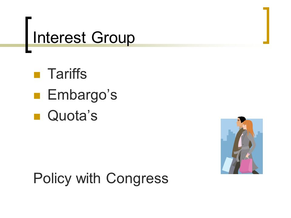 Interest Group Tariffs Embargo's Quota's Policy with Congress