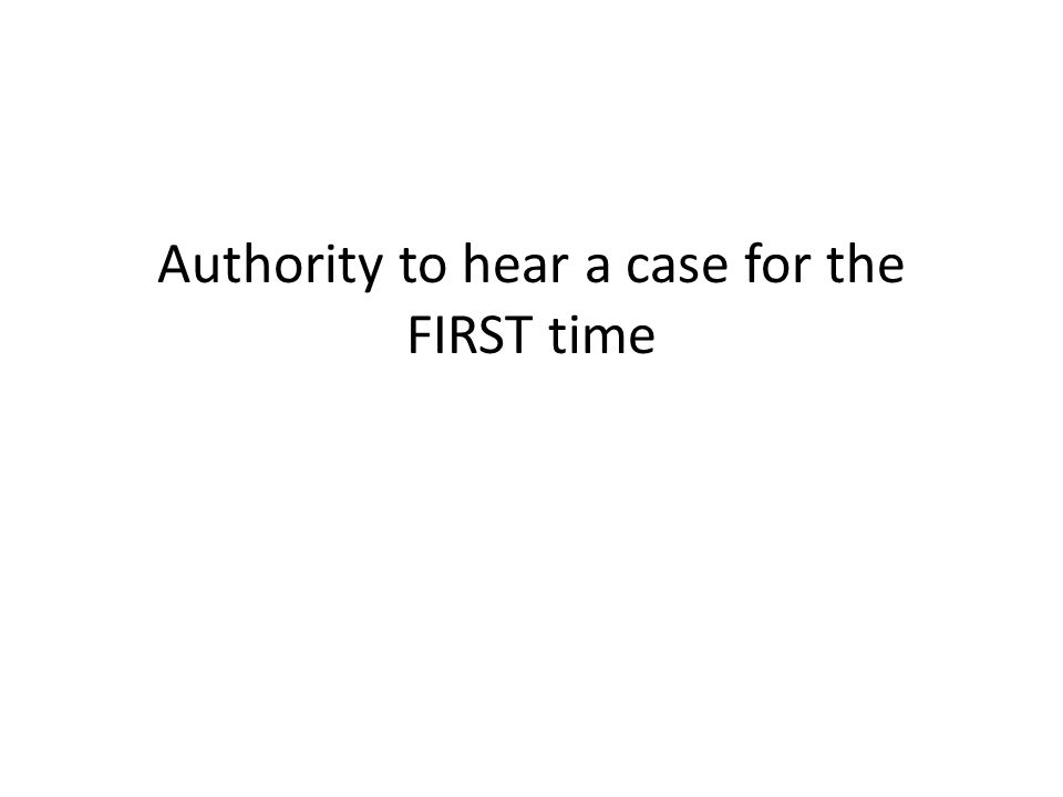 Authority to hear a case for the FIRST time