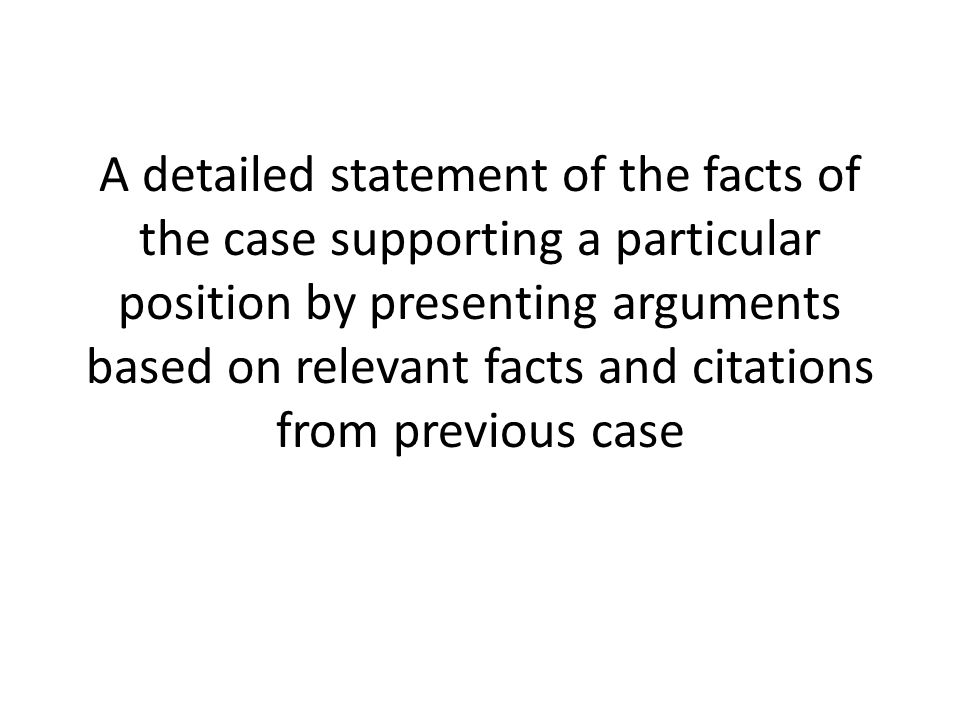 A detailed statement of the facts of the case supporting a particular position by presenting arguments based on relevant facts and citations from previous case