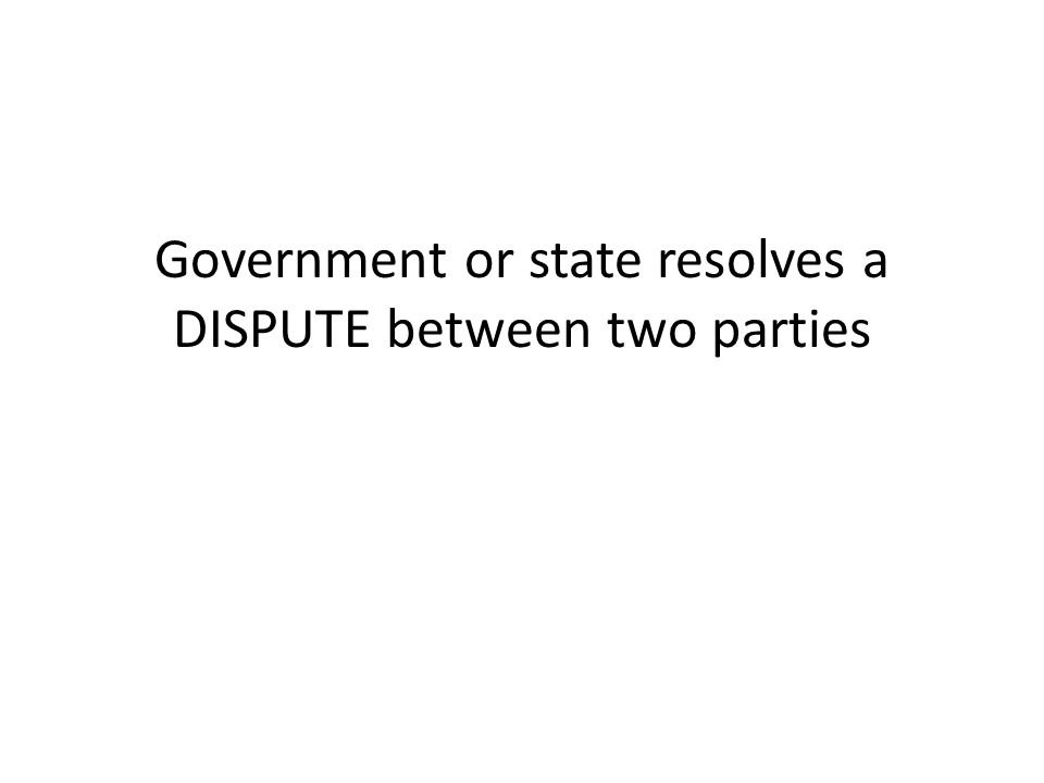 Government or state resolves a DISPUTE between two parties