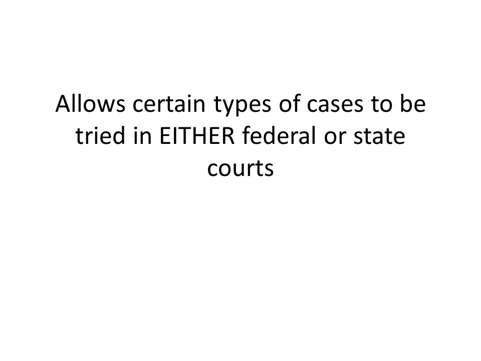 Allows certain types of cases to be tried in EITHER federal or state courts