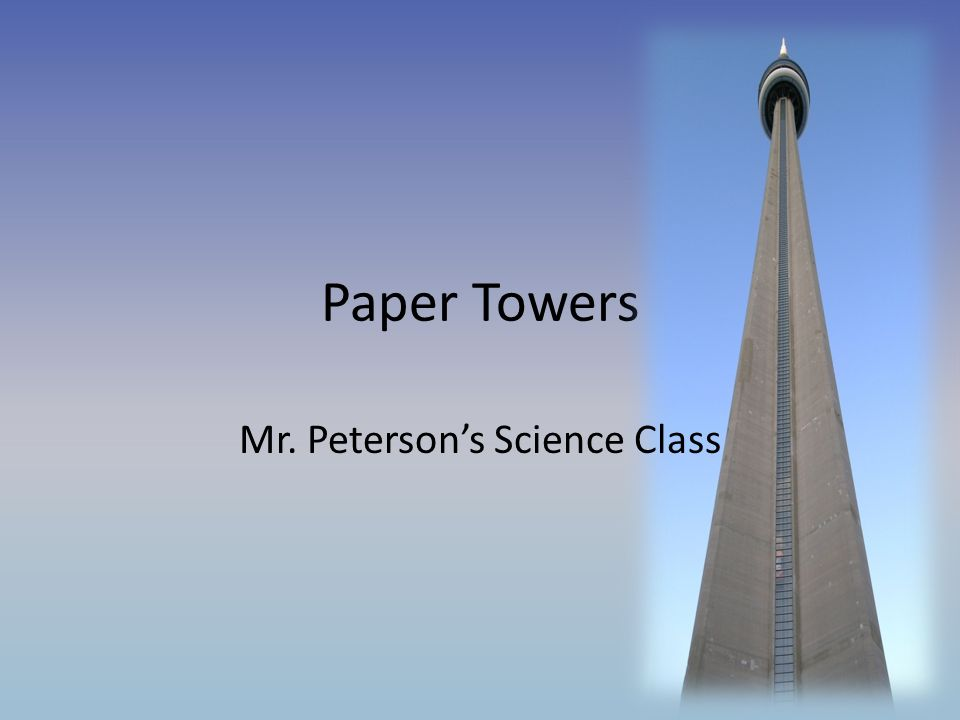 1 Paper Towers Mr Petersons Science Class