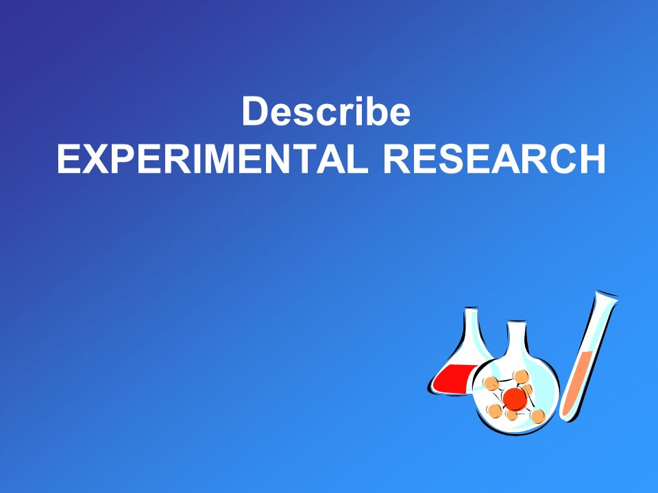Describe EXPERIMENTAL RESEARCH