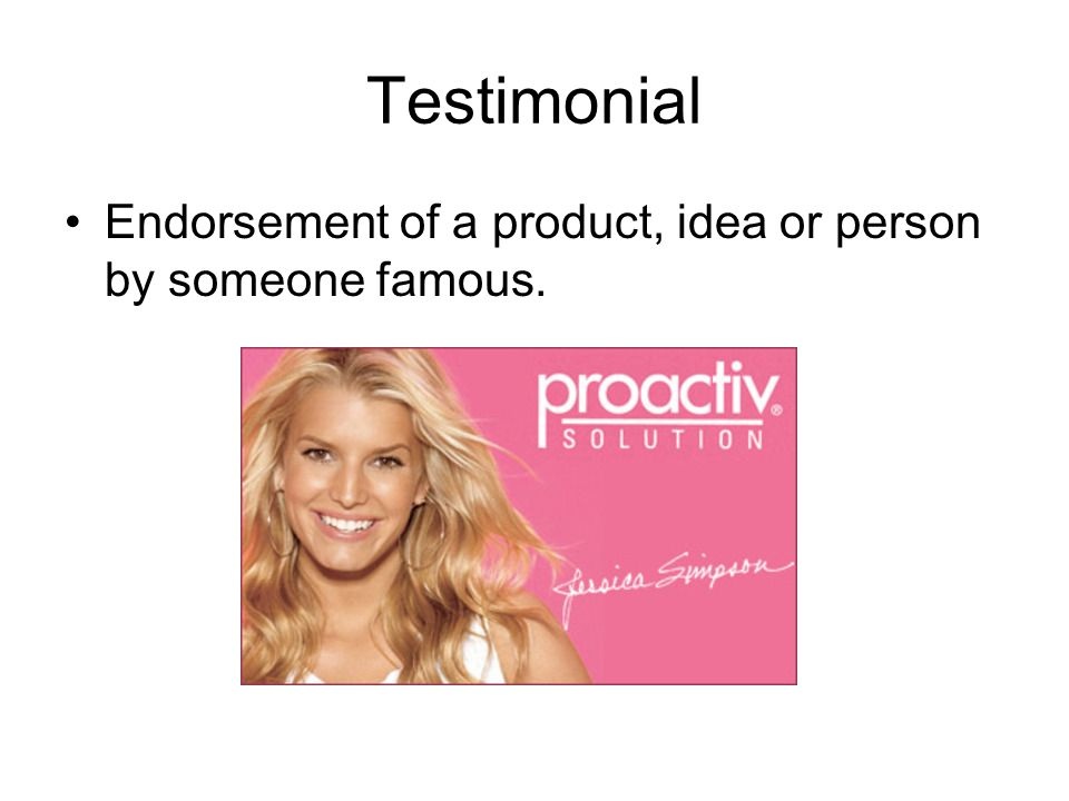 Testimonial Endorsement of a product, idea or person by someone famous.