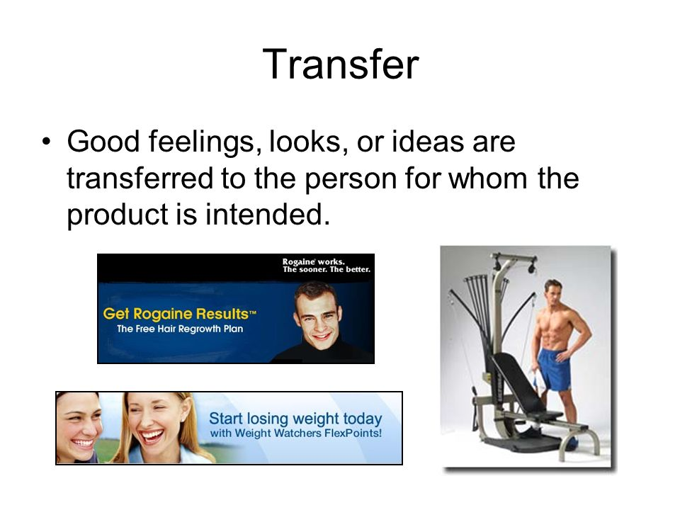 Transfer Good feelings, looks, or ideas are transferred to the person for whom the product is intended.
