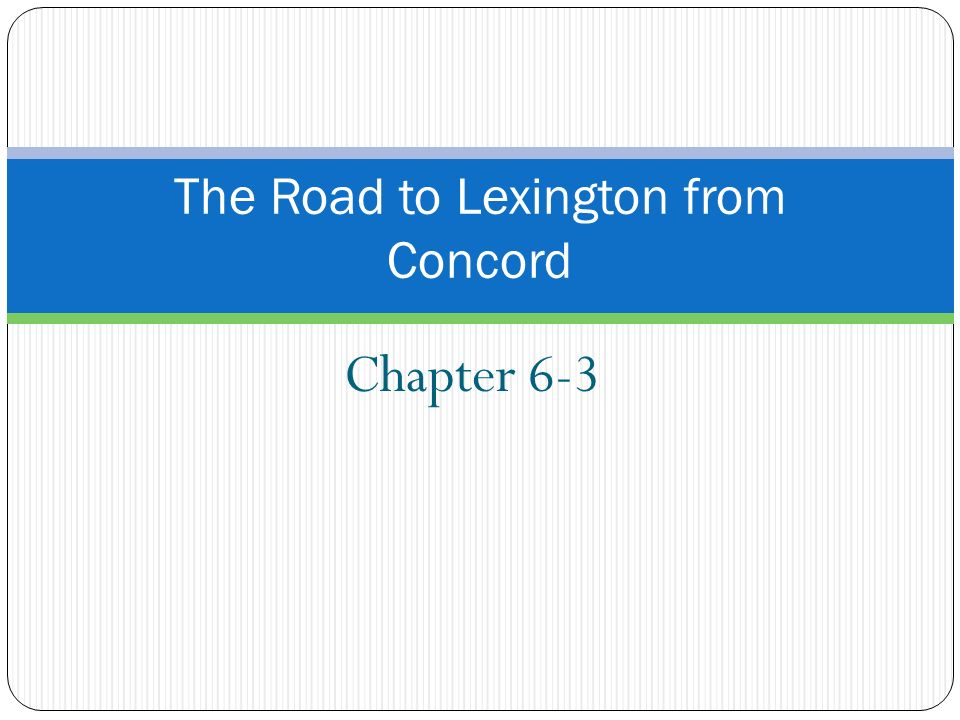 Chapter 6-3 The Road to Lexington from Concord