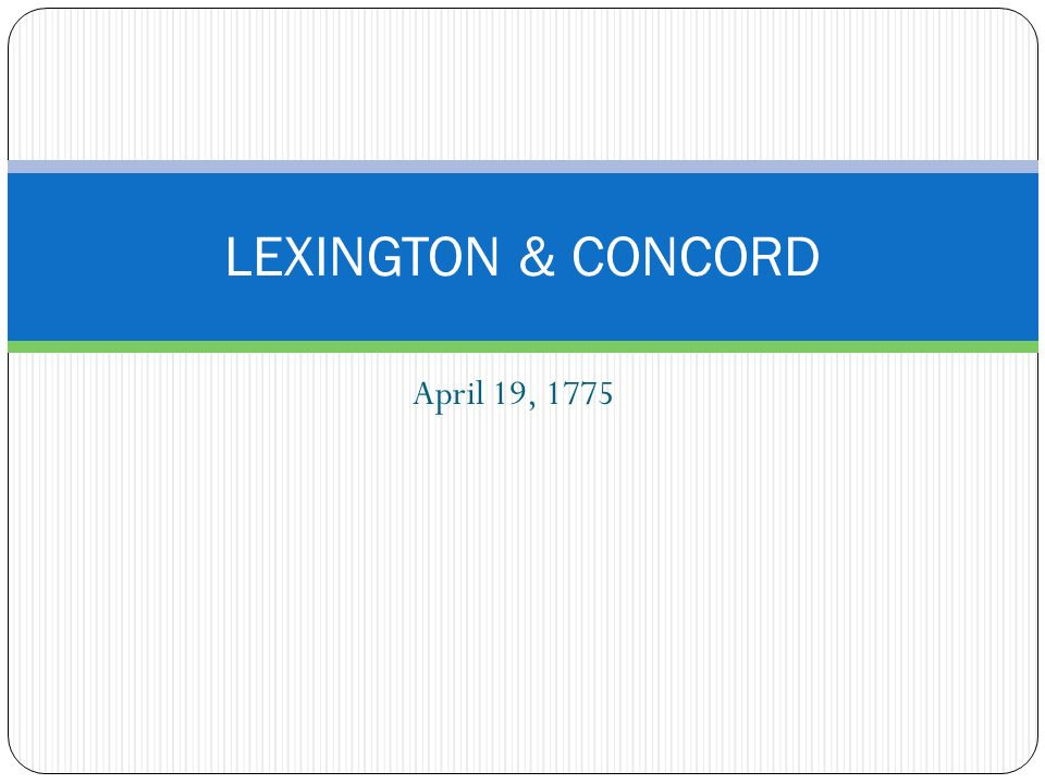 April 19, 1775 LEXINGTON & CONCORD