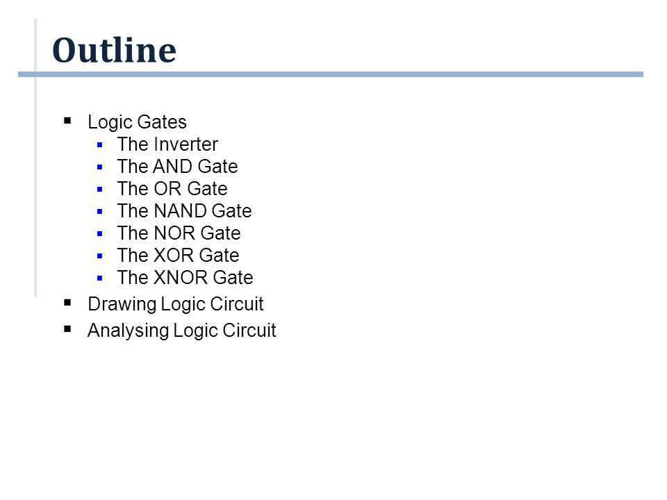 Logic Gates. Outline  Logic Gates  The Inverter  The AND Gate ...