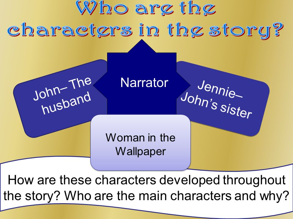 John– The husband How are these characters developed throughout the story.