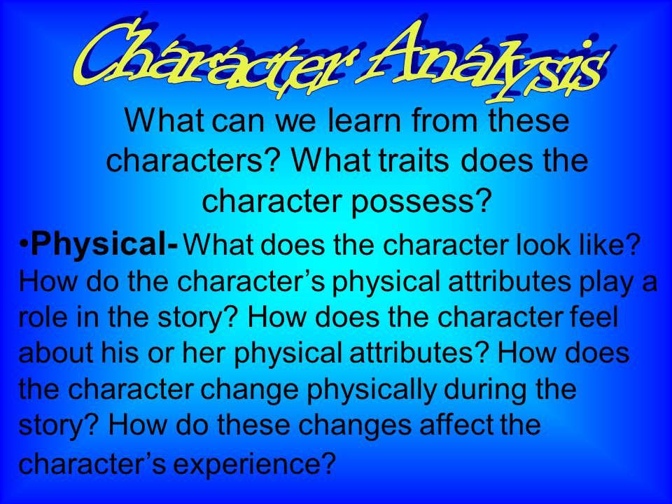 Physical- What does the character look like.