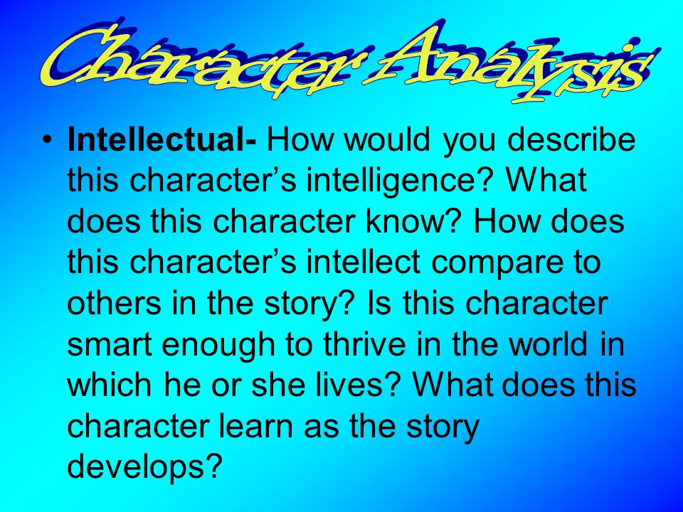 Intellectual- How would you describe this character's intelligence.