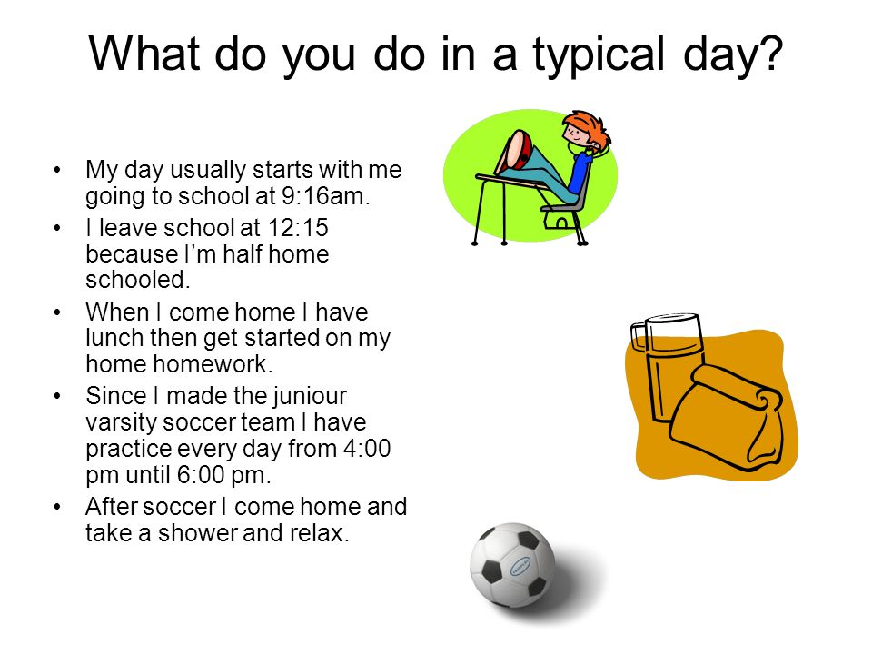 what do you do in a typical day my day usually starts with me going