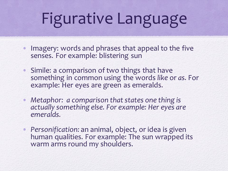 Figurative Language Imagery: words and phrases that appeal to the five senses.