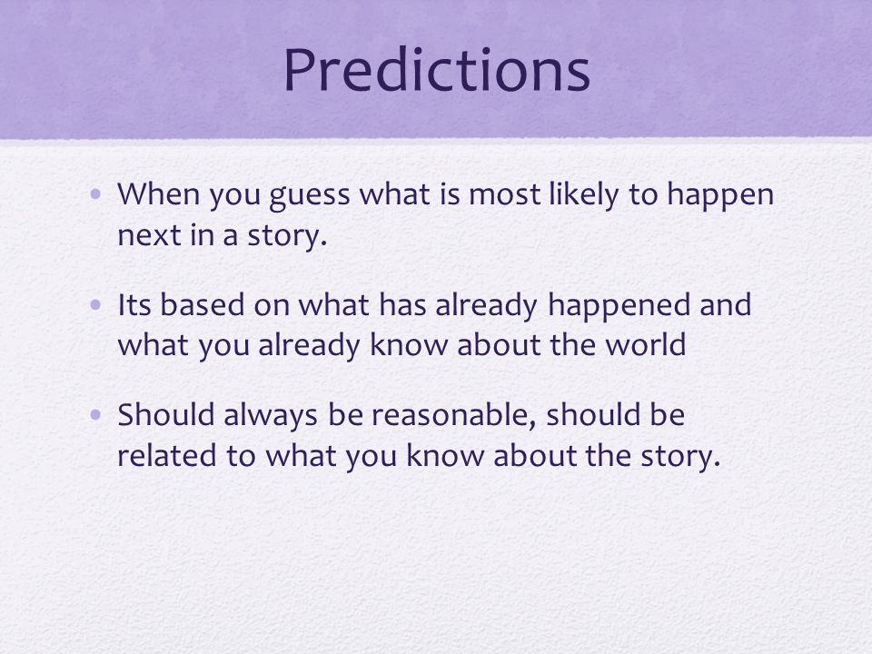 Predictions When you guess what is most likely to happen next in a story.