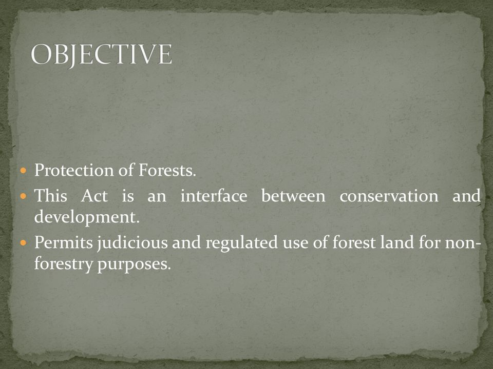 Protection of Forests. This Act is an interface between conservation and development.