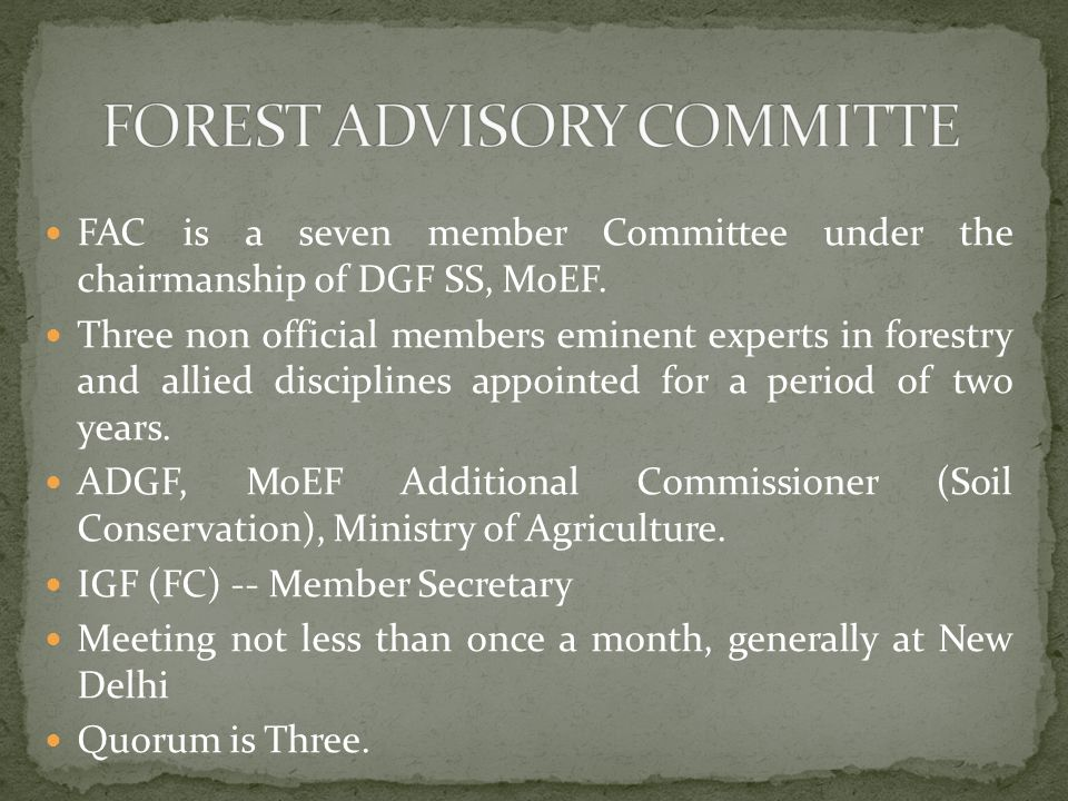 FAC is a seven member Committee under the chairmanship of DGF SS, MoEF.