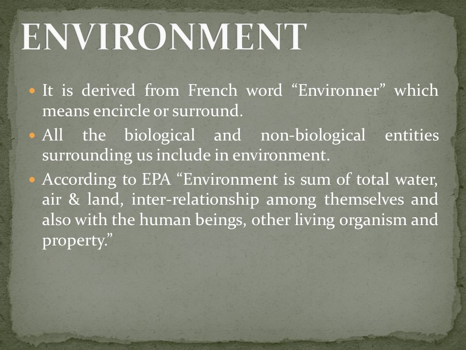 It is derived from French word Environner which means encircle or surround.
