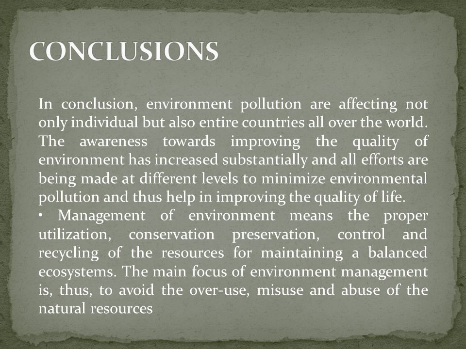 In conclusion, environment pollution are affecting not only individual but also entire countries all over the world.