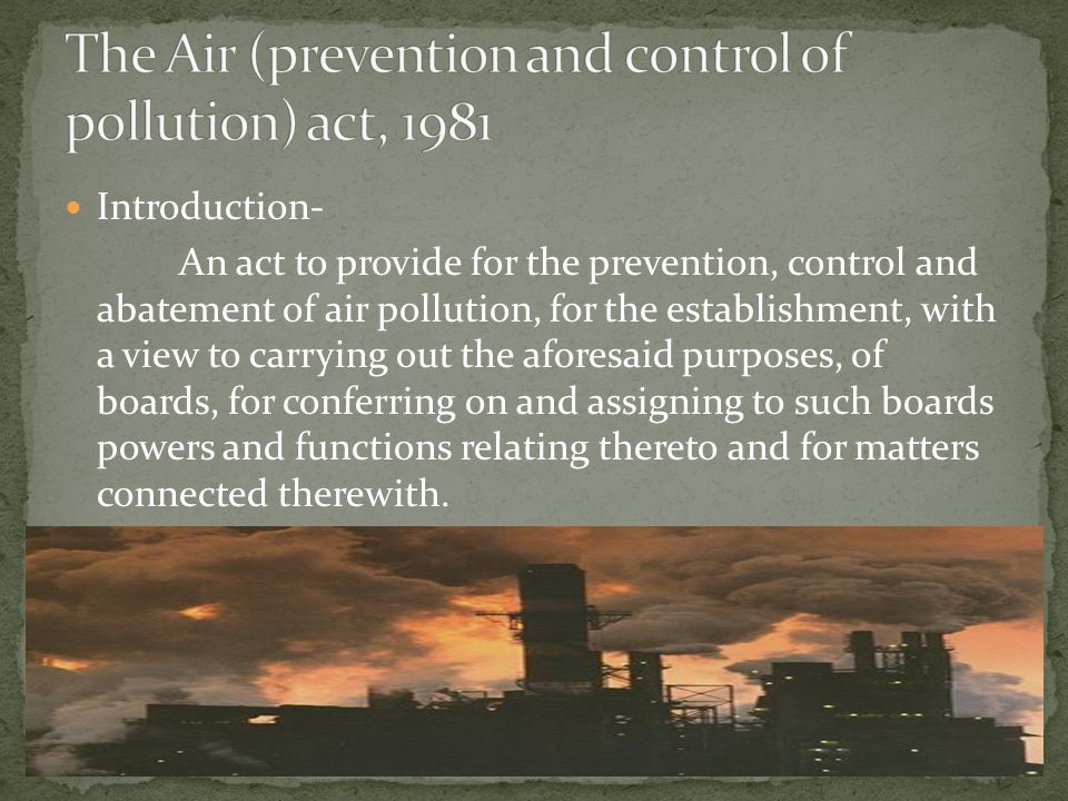 Introduction- An act to provide for the prevention, control and abatement of air pollution, for the establishment, with a view to carrying out the aforesaid purposes, of boards, for conferring on and assigning to such boards powers and functions relating thereto and for matters connected therewith.