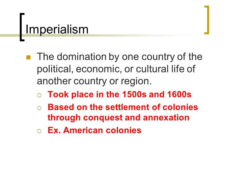 Imperialism The domination by one country of the political, economic, or cultural life of another country or region.
