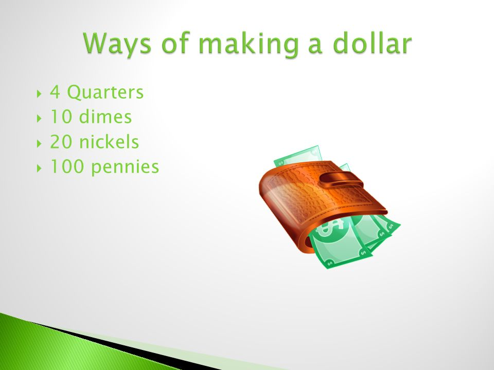  4 Quarters  10 dimes  20 nickels  100 pennies