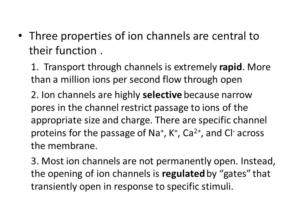 Three properties of ion channels are central to their function.