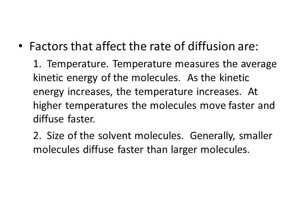 Factors that affect the rate of diffusion are: 1. Temperature.