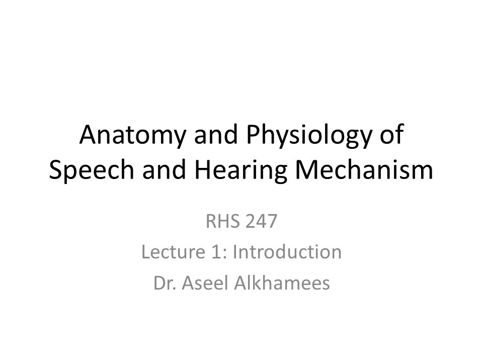 Anatomy and Physiology of Speech and Hearing Mechanism RHS 247 ...