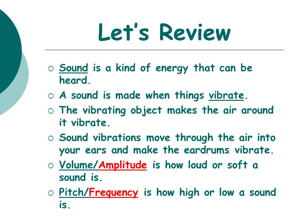 Let's Review  Sound is a kind of energy that can be heard.