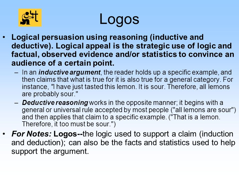 Logos Logical persuasion using reasoning (inductive and deductive).