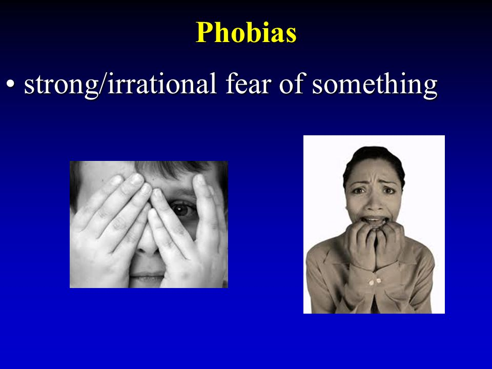 Phobias strong/irrational fear of somethingstrong/irrational fear of something