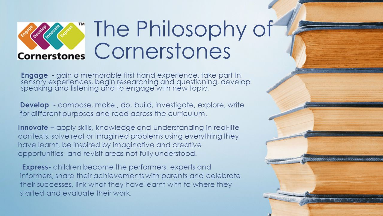 The Philosophy of Cornerstones Engage - gain a memorable first hand experience, take part in sensory experiences, begin researching and questioning, develop speaking and listening and to engage with new topic.