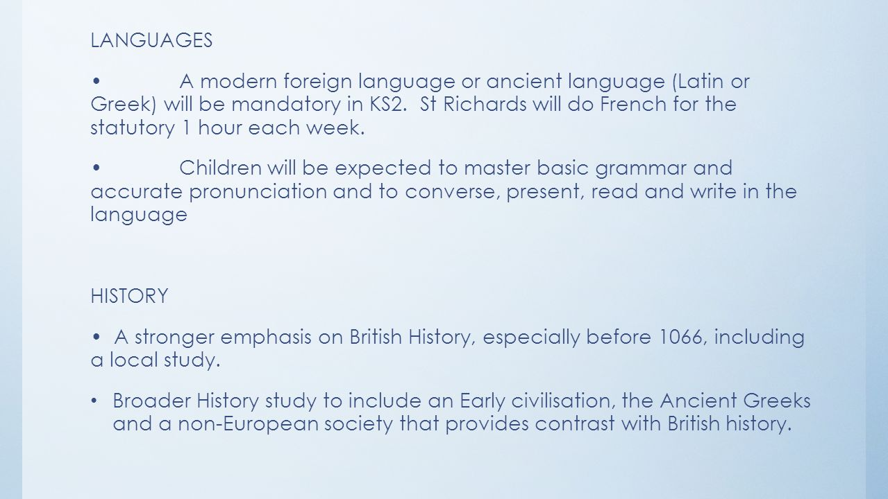 LANGUAGES A modern foreign language or ancient language (Latin or Greek) will be mandatory in KS2.