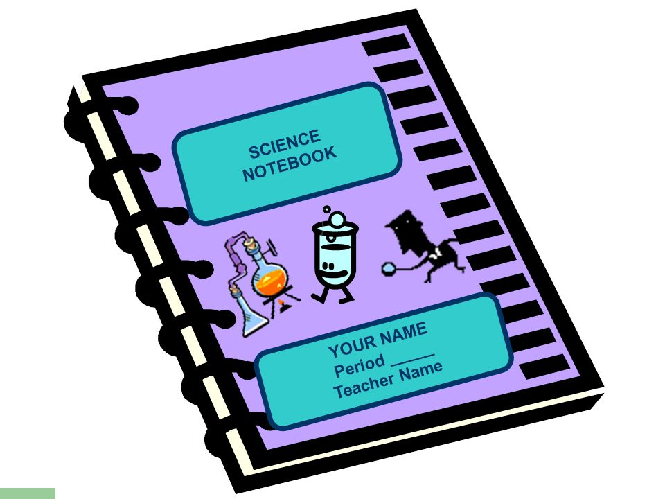 SCIENCE NOTEBOOK YOUR NAME Period _____ Teacher Name