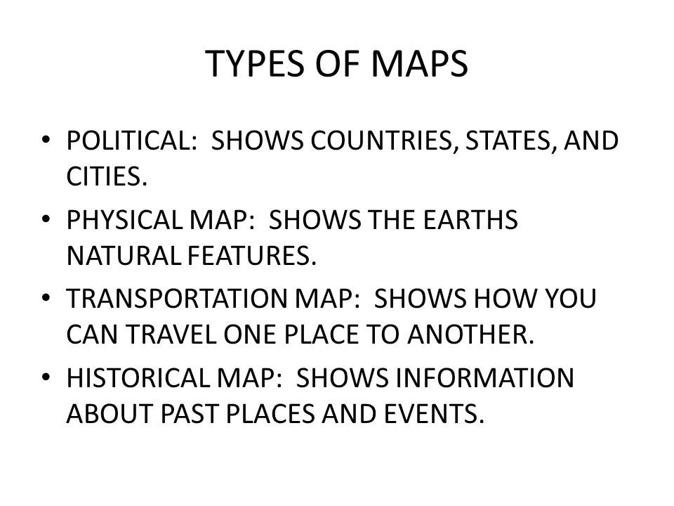 TYPES OF MAPS POLITICAL: SHOWS COUNTRIES, STATES, AND CITIES.
