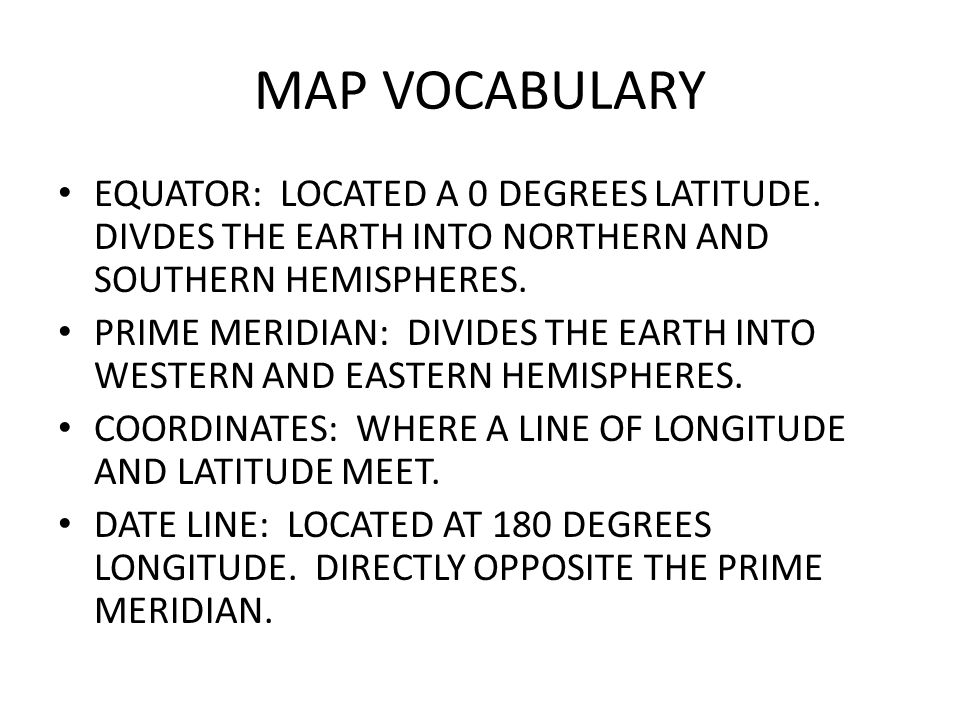 MAP VOCABULARY EQUATOR: LOCATED A 0 DEGREES LATITUDE.