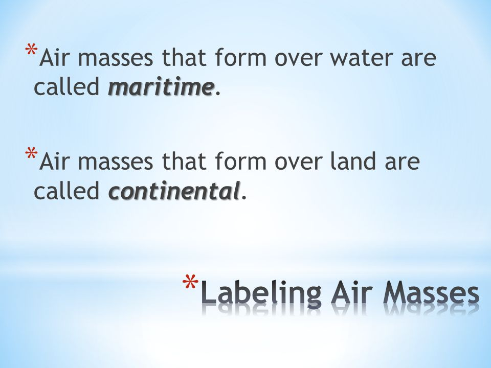 maritime * Air masses that form over water are called maritime.