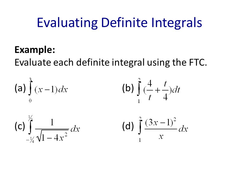 Evaluating Definite Integrals Example: Evaluate each definite integral using the FTC. (a)(b) (c)(d)