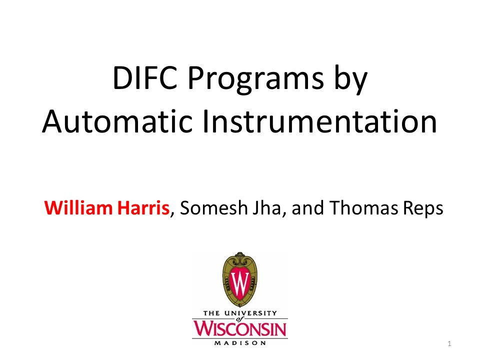 DIFC Programs by Automatic Instrumentation William Harris, Somesh