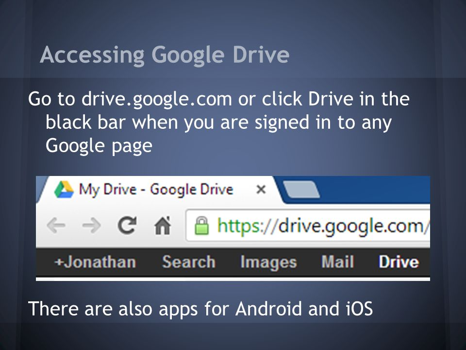 Using Google Drive  Accessing Google Drive Go to drive