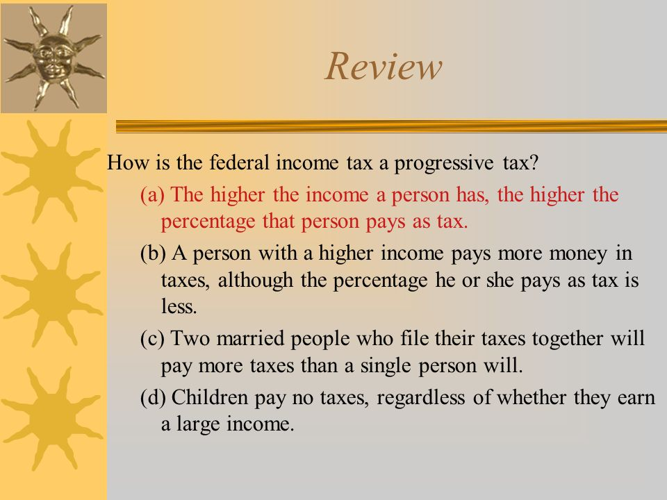 Review How is the federal income tax a progressive tax.