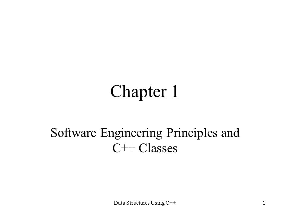 Data Structures Using C++1 Chapter 1 Software Engineering