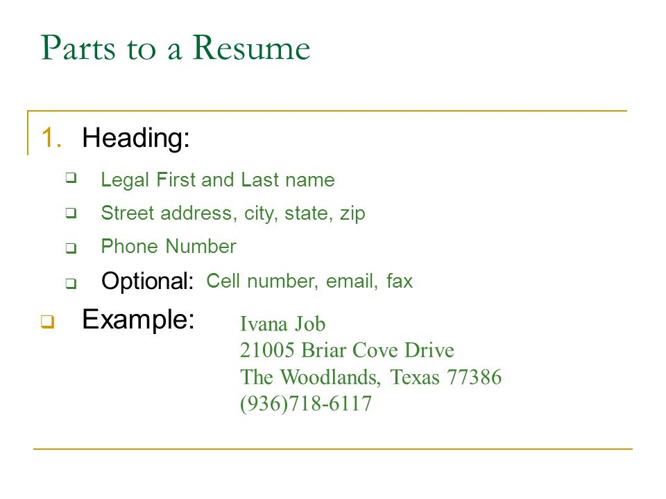 Writing a Resume. Parts to a Resume 1.Heading:   Optional ...