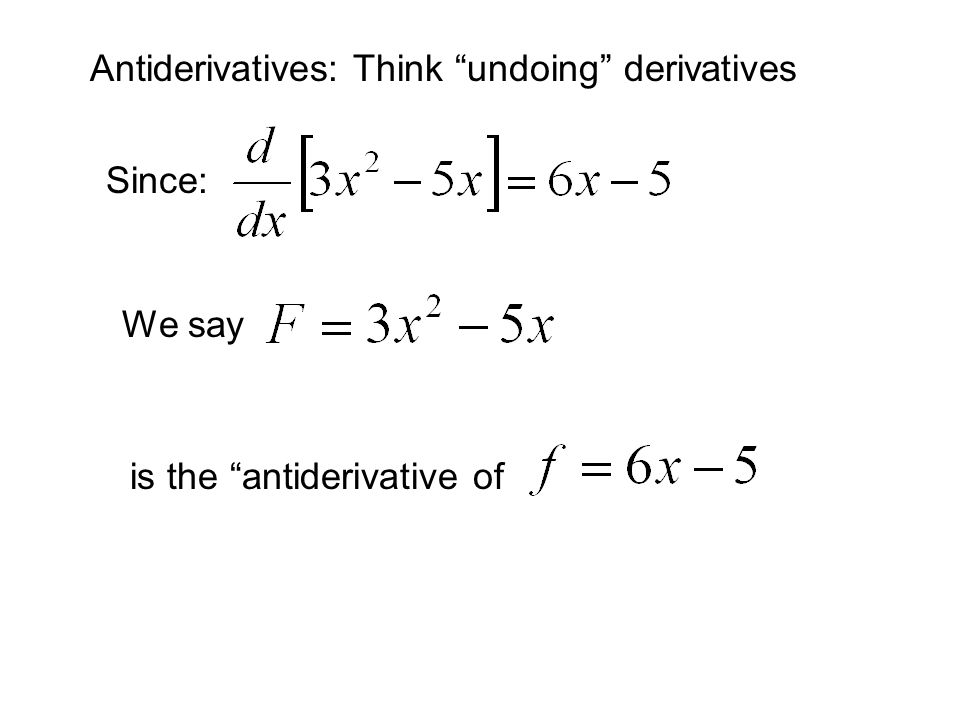 Antiderivatives: Think undoing derivatives Since: We say is the antiderivative of