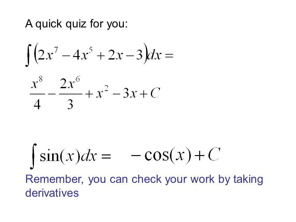 A quick quiz for you: Remember, you can check your work by taking derivatives