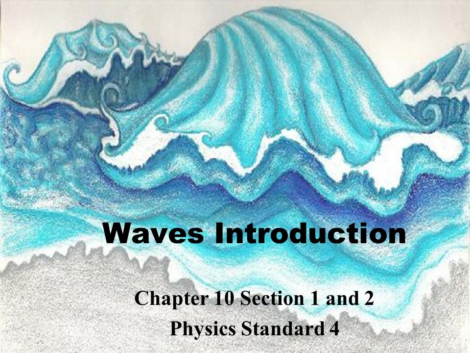 Waves Introduction Chapter 10 Section 1 and 2 Physics Standard 4