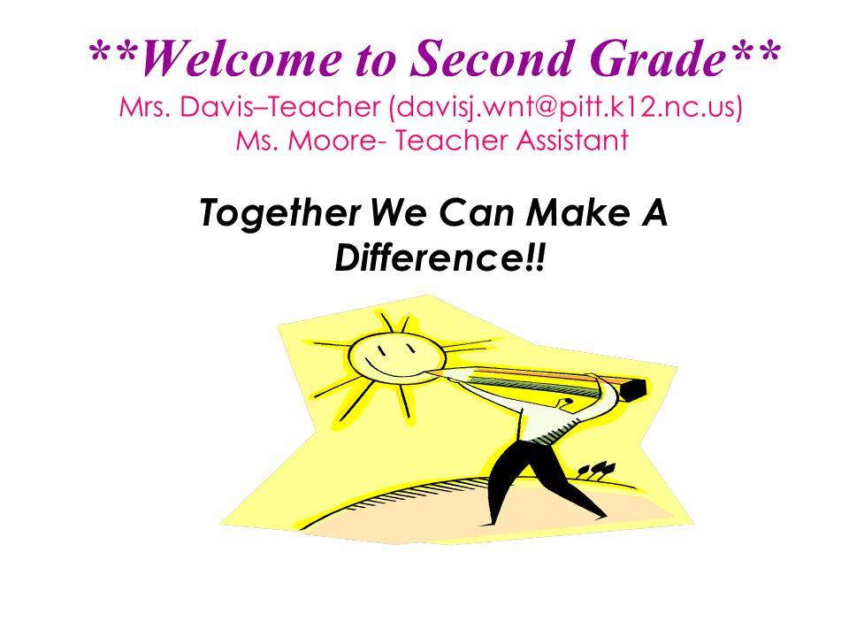 welcome to second grade mrs davis teacher ms moore teacher