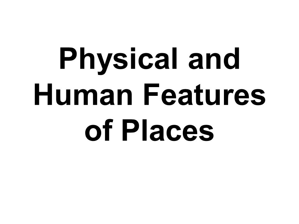 Physical and Human Features of Places